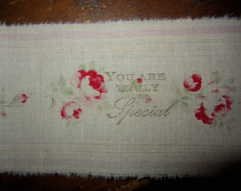 Hand Stamped Rose Ticking Fabric Ribbon  You are truly special