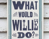 What Would Willie Do - 11x17 Print