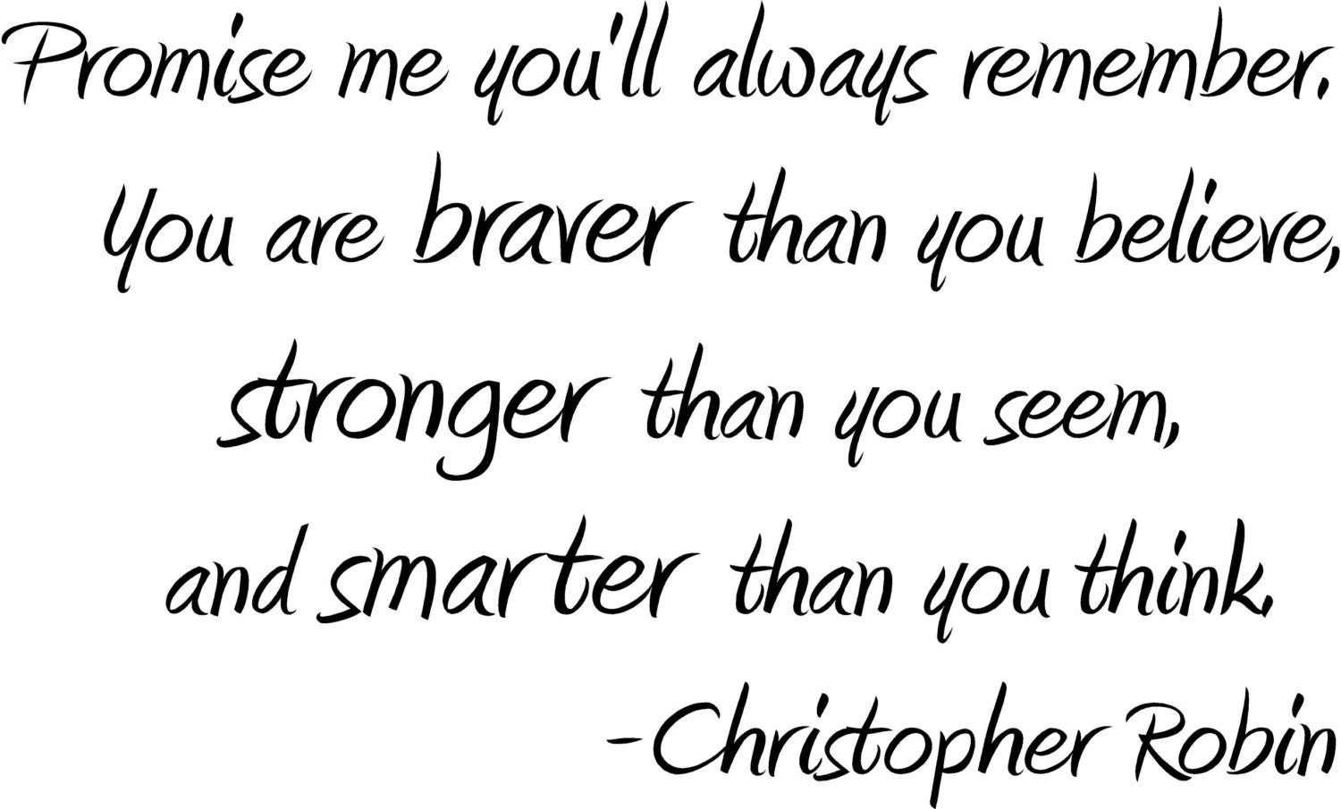 Smarter Than You Think Quote: Promise Me You'll Be Braver Stronger Smarter Christopher