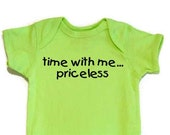 Funny Baby Bodysuit onesie Screenprinted Time With Me Priceless