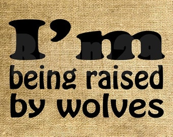 INSTANT DOWNLOAD - I'm Being Raised By Wolves - Download and Print - Image Transfer - Digital Sheet by Room29 - Sheet no. 814