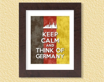 Keep Calm and Think of Germany - 8x10  - Digital Printable Poster, Print, Typography, Art, Download and Print JPEG Image