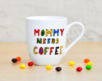Mommy Needs Coffee Funny Quote Mug - Personalized coffee cup - Colorful Coffee Mug - Mother's Day Gift