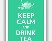 Keep Calm and DRINK TEA Poster 13x19 (Jadite Featured--over 700 colors to choose from)