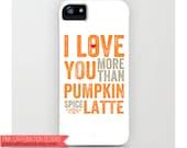 Love You More Than Pumpkin Spice Latte Phone Case / Cover / Unique iPhone Accessories / Letterpress Typography / Orange / iPhone 4 4S 5 Case