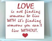 Personalized wooden sign w vinyl quote LOVE is not finding someone to live WITH its finding someone you cant live WITHOUT