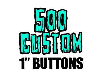 500 Custom One Inch Pinback Buttons