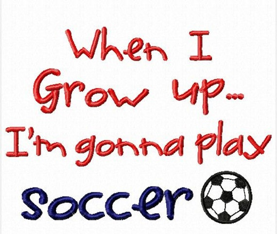 When I grow up I'm gonna Play Soccer Machine Embroidery Design