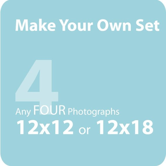 Make a set of FOUR (12x12 or 12x18) - gift item, home decor, art set - Save 25% off the individual print price
