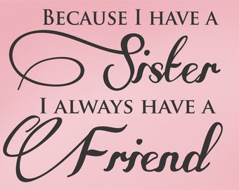 Because I have a SISTER I always have a FRIEND Vinyl Wall Decals Saying Quote Art Stickers Nursery Kids Girls