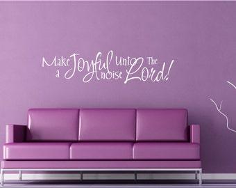 Vinyl Wall Art -  Make a Joyful Noise Unto the Lord - 18h x 48w....faith religious christian wall decal