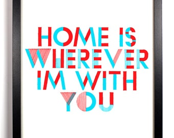 Home Is Wherever I'm With You, Home, Kitchen, Nursery, Bath, Office Decor, Wedding Gift, Housewarming Gift, Unique Holiday Gift, Wall Poster