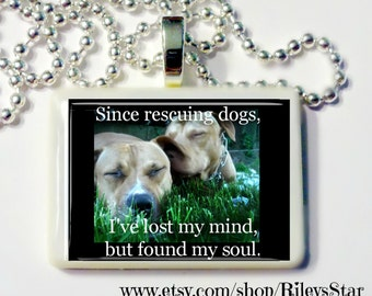 Since Rescuing Dogs, I've Lost My Mind, But Found My Soul  Pendant