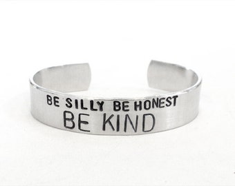 Gift, gift for her, graduation gift, gift for friend, jewelry, inspirational quote, be silly be honest be kind, cuff, bangle, jewelry