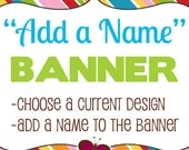 """Personalized """"Add A Name"""" Banner -Choose one of our Designs and Add Name - DIY Party Printables - Digital Download and Print"""