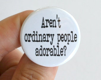 """aren't ordinary people adorable 1.25"""" pinback button. aw, you cute commoner. how funny you are."""