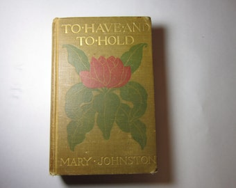 Book To Have and To Hold Mary Johnston Victorian Cover Wedding Gift Inscribed To The Memory Of My Mother