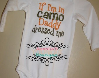 If I'm In Camo Daddy Dressed Me, Hunting, Custom, Embroidered Shirt, Deer Hunter, Deer hunting, Girl shirt, Boy shirt, Hunting Shirt, Deer