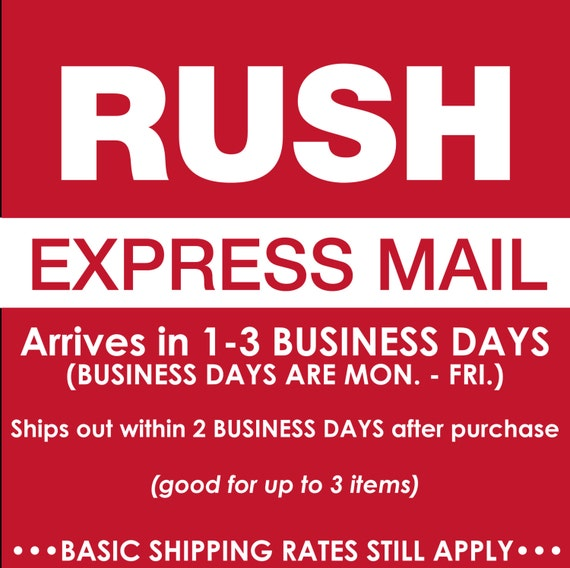 Express Mail - RUSH OPTION 2 - Arrives in 1-3 BUSINESS days after the purchase of Rush Fee.