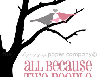 All Because Two People Fell in Love Birds in Tree Print (5x7, you choose colors)