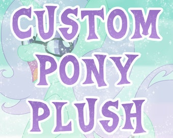 Custom MLP:FiM Pony Plush (choose a character - see description - do not buy)