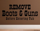 wall decal quote - Remove boots and guns before entering tub - BA005 cowboy bathroom