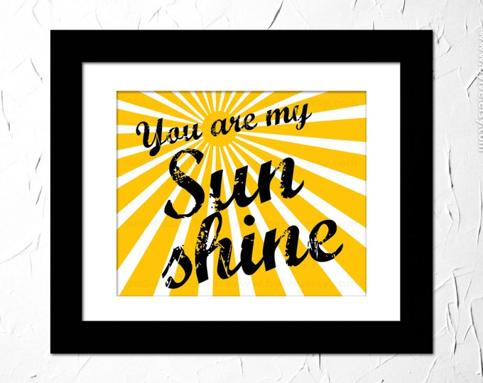 You are my sunshine my only sunshine. Bob Dylan and Johnny Cash lyrics. Inspirational quote. Unframed.