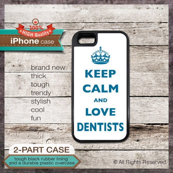 Keep Calm And Love Dentists - iPhone 6, 6+, 5 5S, 5C, 4 4S, Samsung Galaxy S3, S4