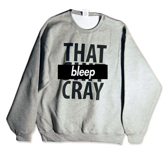 That Sh&% Cray Sweatshirt - Original Print - Jay and Kanye - Item 003