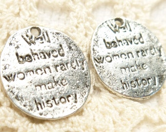 Well Behaved Women Rarely Make History Charm Coin, Antique Silver (8) - S161