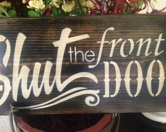 Shut The Front Door,, primitive wood sign, patio, yard, home decor , gift ideas, wall decor, friendship, funny