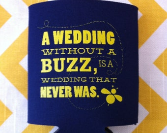 Wedding Without a Buzz is a Wedding That Never Was Wedding Can coolers, buzz beer coolies, buzz wedding cooler (100 qty.)