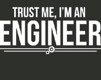 Trust Me I'm An Engineer T-Shirt Funny Engineering Geek Geekery Humor Gift Tee Shirt Tshirt Mens Womens S-5XL