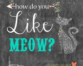 How Do You Like Meow - Crazy Cat Lady - Chalkboard Look Print
