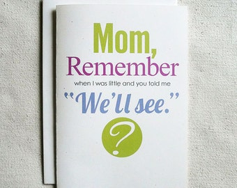 Mother's Day Card Funny Mom, Remember when I was Little...