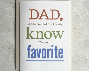 Father's Day Card Funny Dad, Since we both already know I'm your favorite...