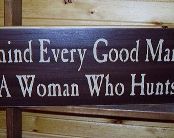 Wood Sign, Behind Every Good Man Is A Women Who Hunts, Hunting , Handmade, Word Art