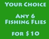 For Trout Fishing Season - Trout Opener - Fly Fishing - Fly Fishing Flies - Your choice - Any 6 Fishing Flies - Ten Bucks - Convo Me Choices