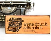"Ernest Hemingway Quote, ""Write drunk, edit sober"" image transfer on Salvaged Wood"