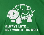 Funny Turtle T-Shirt Always Late But Worth The Wait T-Shirt Gifts for Dad T-Shirt Tee Shirt T Shirt Mens Ladies Womens Kids Youth