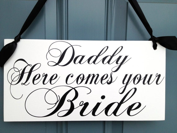 Wedding signs, DADDY HERE comes your BRIDE, Here comes the Bride, wood sign, flower girl, ring bearer, photo props, 8x16, Custom daddy sign