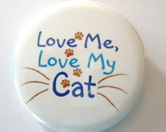 Love me, Love my Cat - pinback button or magnet