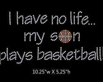 I have no life, my son plays basketball  - 2 color iron on rhinestone transfer
