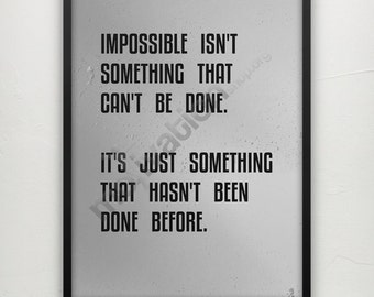 Impossible ins't something that can't be done- Motivational print
