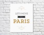 BUY 2 GET 1 FREE Typography Print, Quote Print, Paris Poster, Black Gold, Shabby Chic Decor, Wall Decor, Paris Art - Let's Move to Paris(8x1