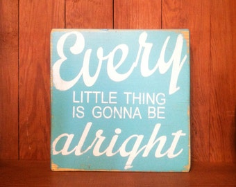 Every Little Thing Is Gonna Be Alright - Wooden Sign