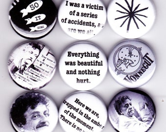 KURT VONNEGUT badges - set of 9 -  everything was beautiful and nothing hurt - slaughter house five cats cradle breakfast of champions