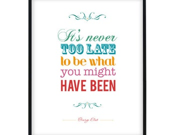Printable Quote image 8x10 or A4, it's never too late to be what you might have been by George Eliot, Letters, Shabby chic, Home decor