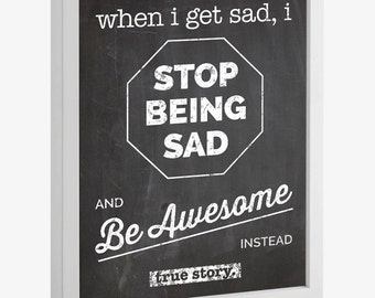 Stop Being Sad, Be Awesome Instead Printable (18x24)
