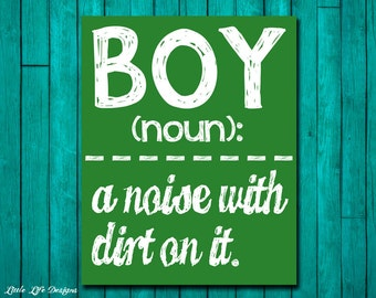 Boy Wall Art - Boy Room Decor - BOY: a noise with dirt on it. Wall Art and Home Decor. Children's Room Decor. Baby Shower Gift. Little Boys
